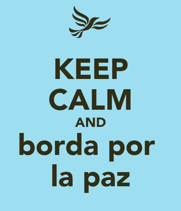 KEEP CALM AND borda por  la paz