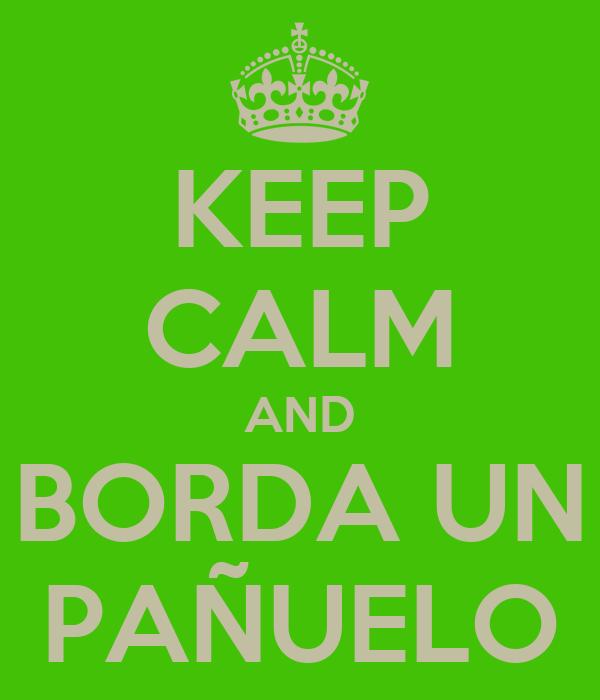 KEEP CALM AND BORDA UN PAÑUELO