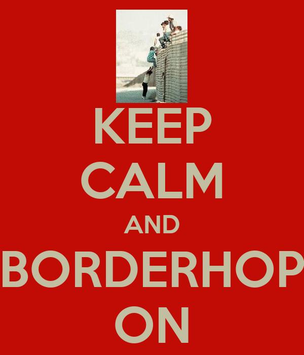KEEP CALM AND BORDERHOP ON