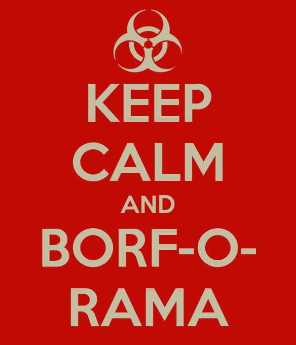 KEEP CALM AND BORF-O- RAMA