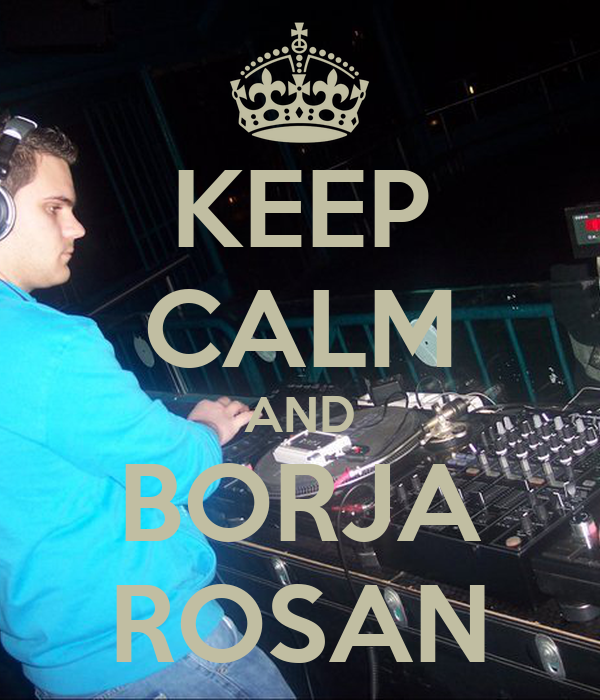 KEEP CALM AND BORJA ROSAN