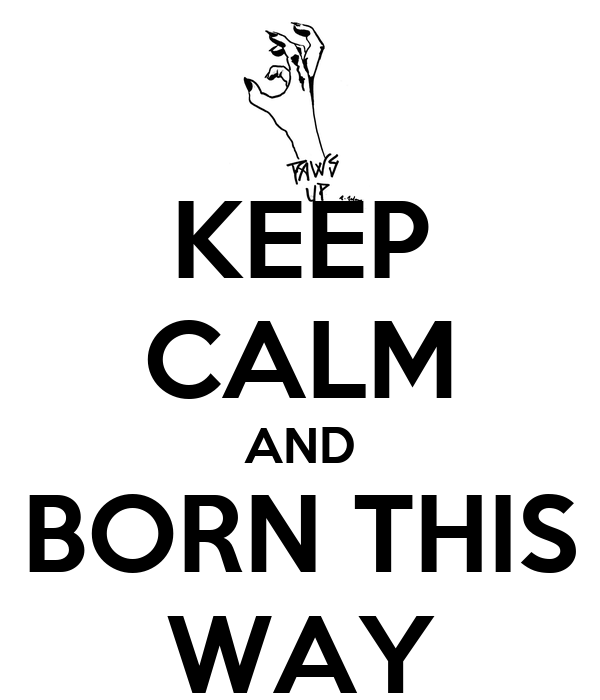 KEEP CALM AND BORN THIS WAY