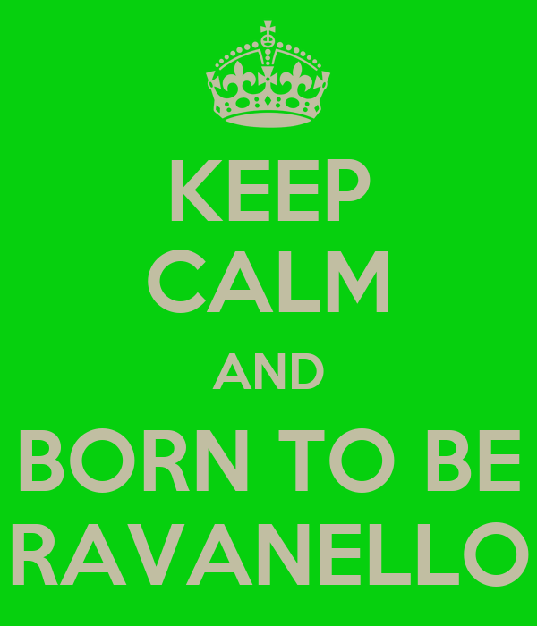 KEEP CALM AND BORN TO BE RAVANELLO