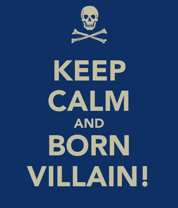 KEEP CALM AND BORN VILLAIN!