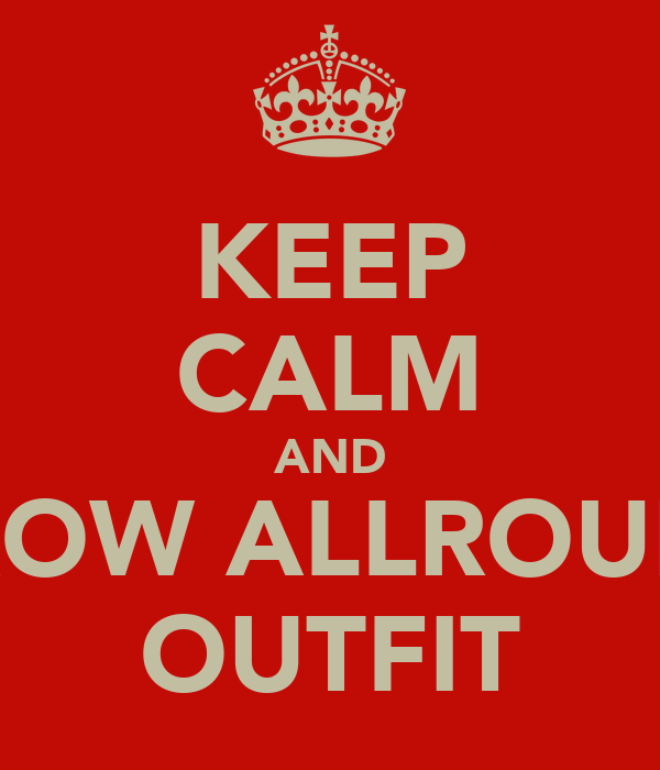 KEEP CALM AND BORROW ALLROUNDER OUTFIT