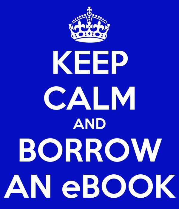 KEEP CALM AND BORROW AN eBOOK