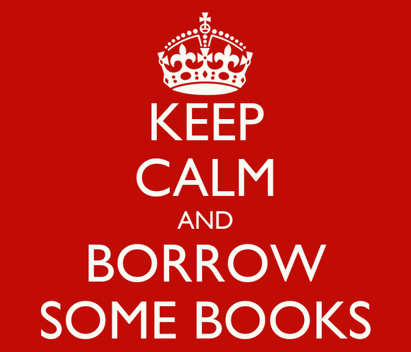 KEEP CALM AND BORROW SOME BOOKS