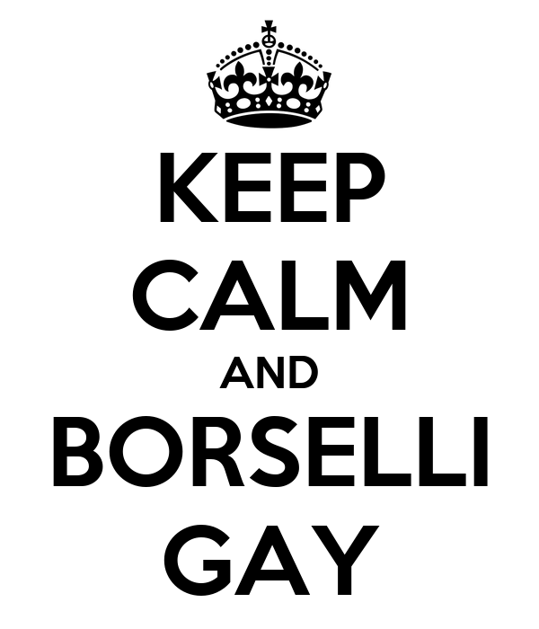 KEEP CALM AND BORSELLI GAY