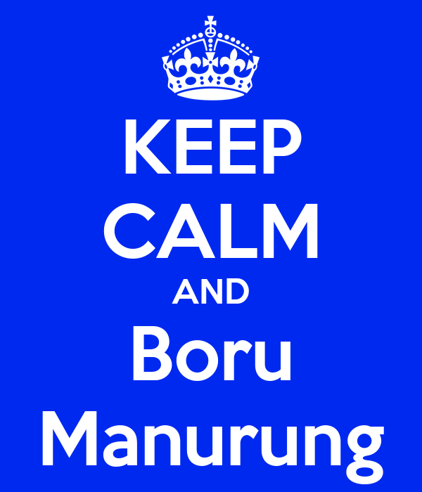 KEEP CALM AND Boru Manurung