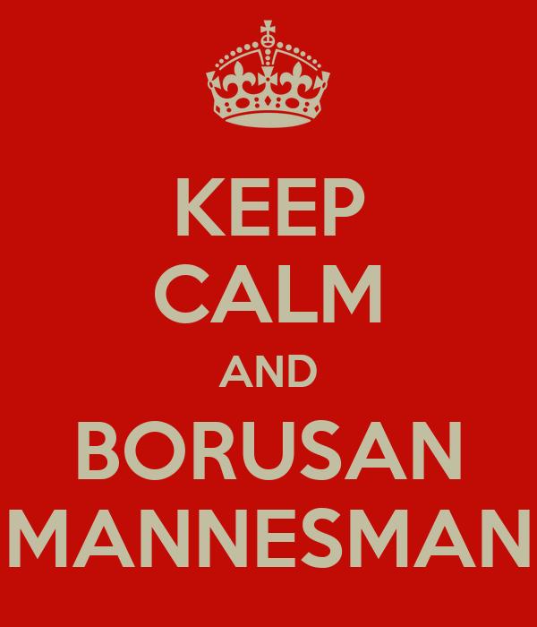 KEEP CALM AND BORUSAN MANNESMAN