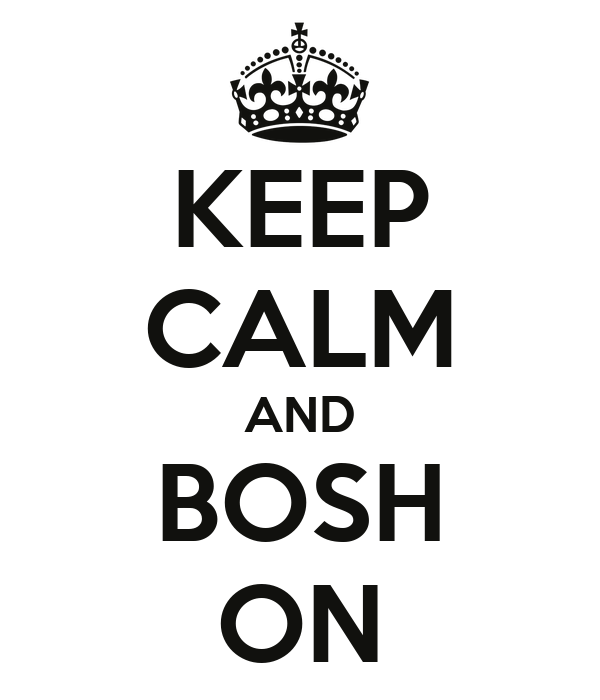 KEEP CALM AND BOSH ON
