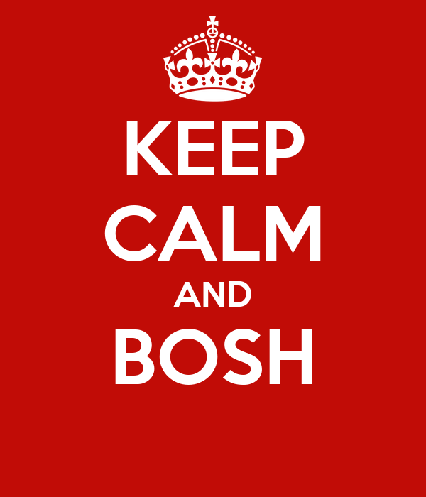 KEEP CALM AND BOSH