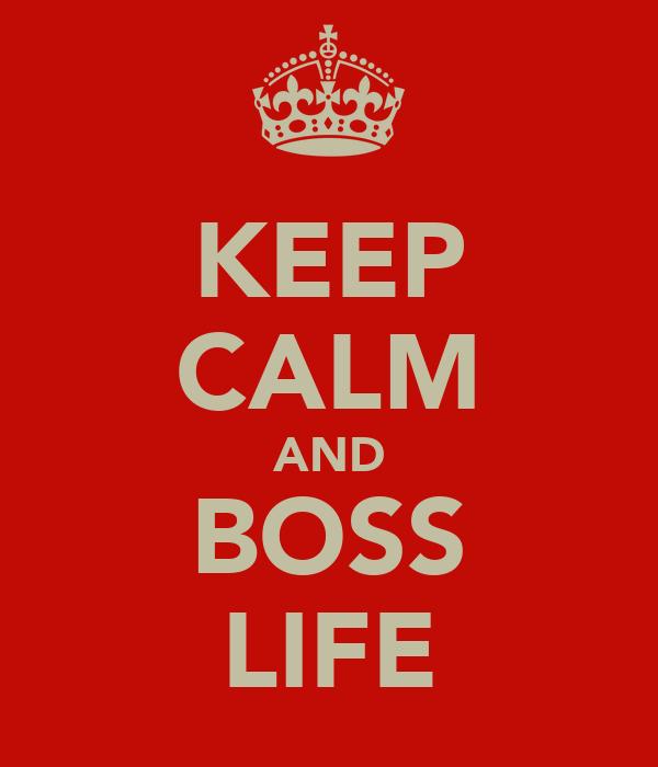 KEEP CALM AND BOSS LIFE