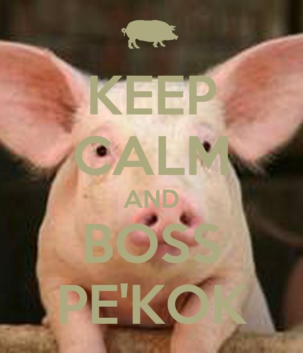 KEEP CALM AND BOSS PE'KOK