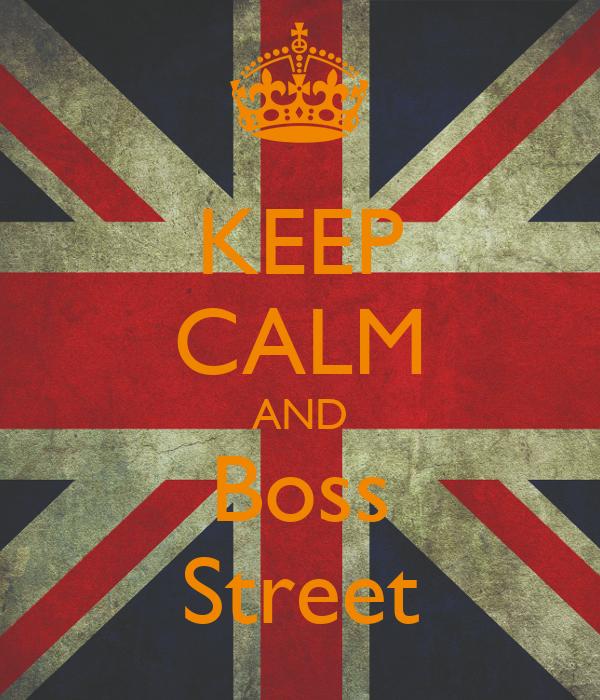 KEEP CALM AND Boss Street