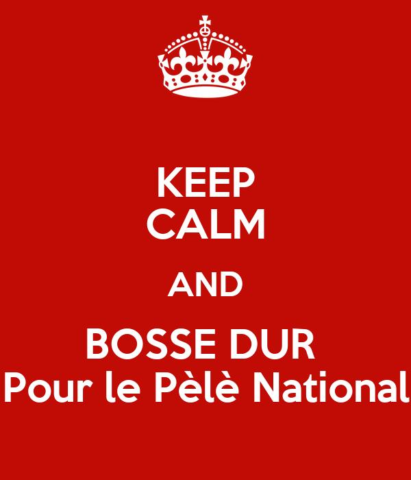 KEEP CALM AND BOSSE DUR  Pour le Pèlè National