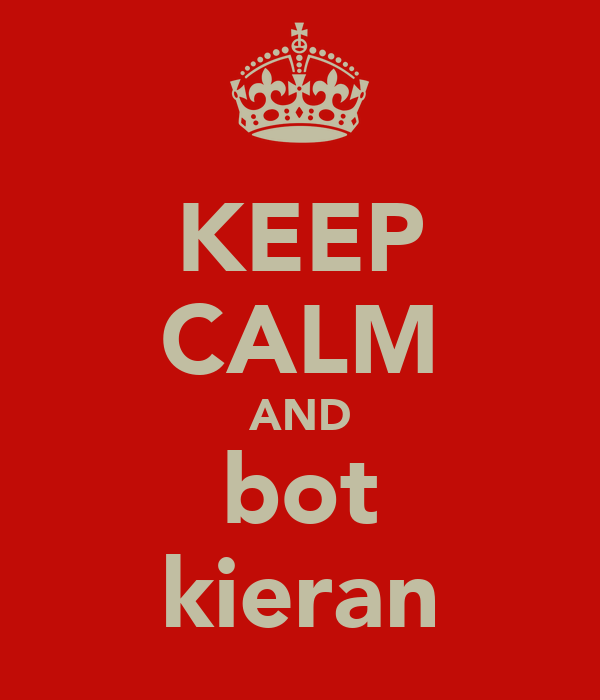 KEEP CALM AND bot kieran