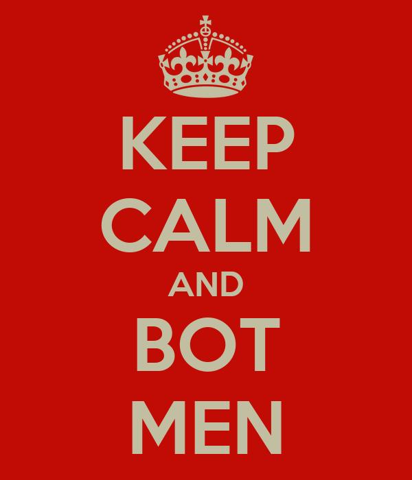 KEEP CALM AND BOT MEN