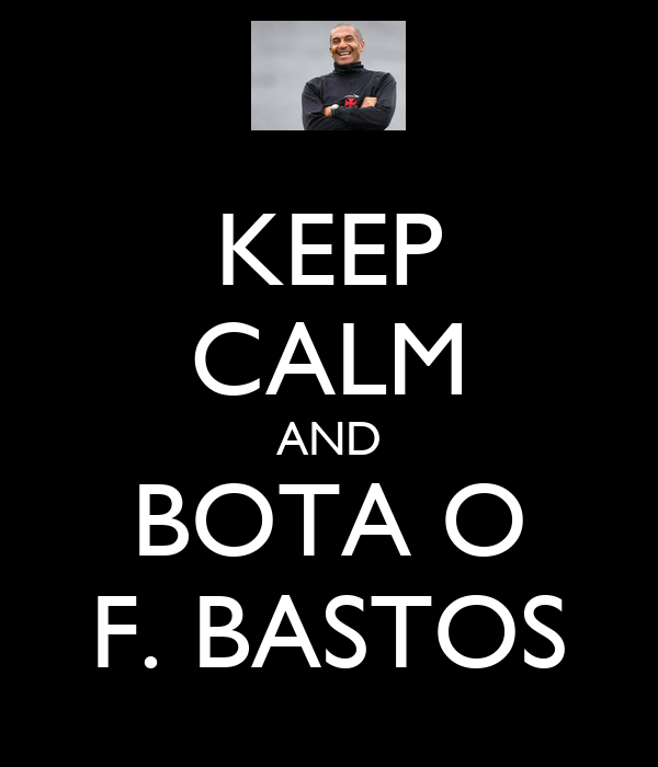KEEP CALM AND BOTA O F. BASTOS