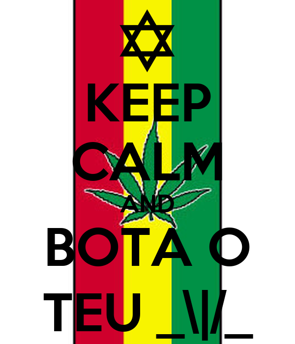 KEEP CALM AND BOTA O TEU _\|/_