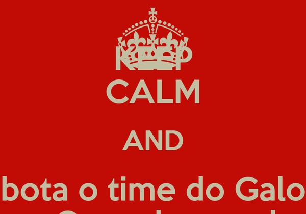 KEEP CALM AND bota o time do Galo na Copa do mundo