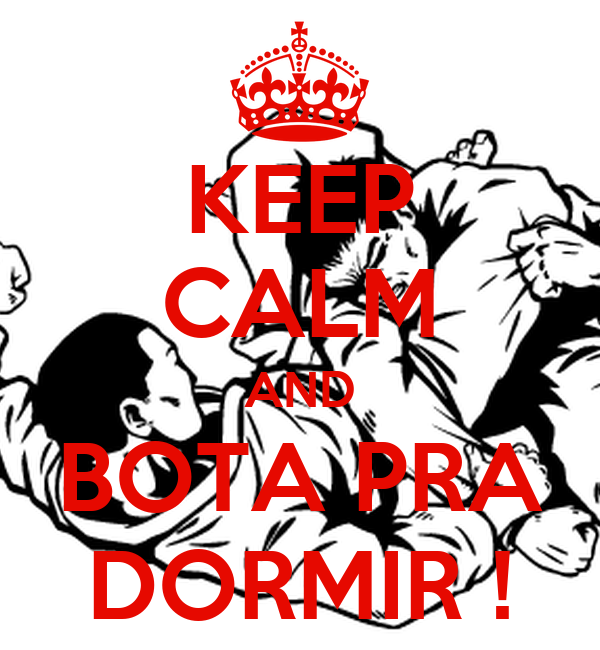 KEEP CALM AND BOTA PRA DORMIR !