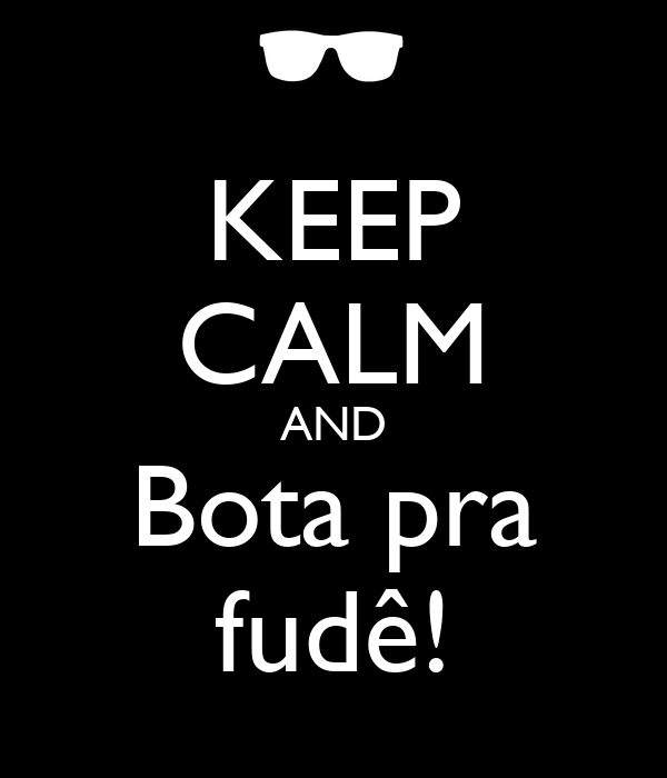 KEEP CALM AND Bota pra fudê!