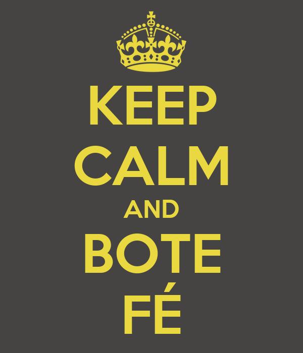 KEEP CALM AND BOTE FÉ