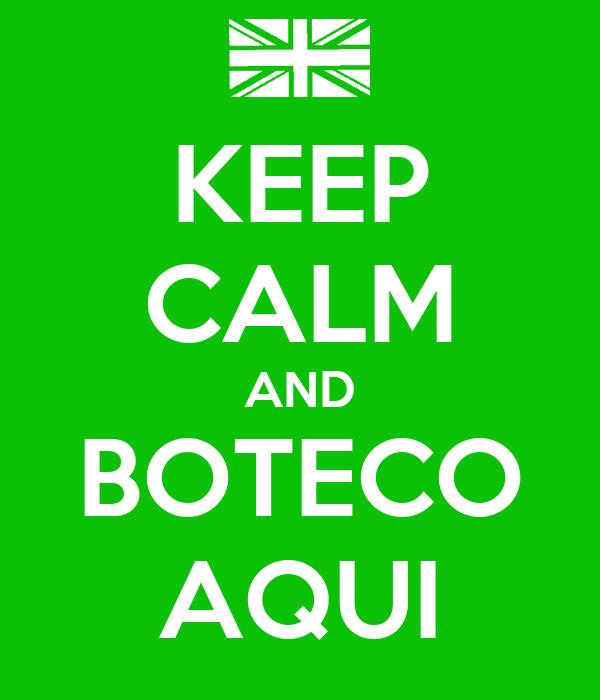 KEEP CALM AND BOTECO AQUI