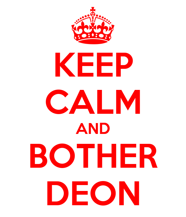 KEEP CALM AND BOTHER DEON