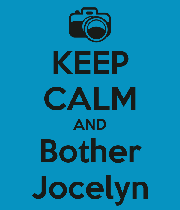 KEEP CALM AND Bother Jocelyn