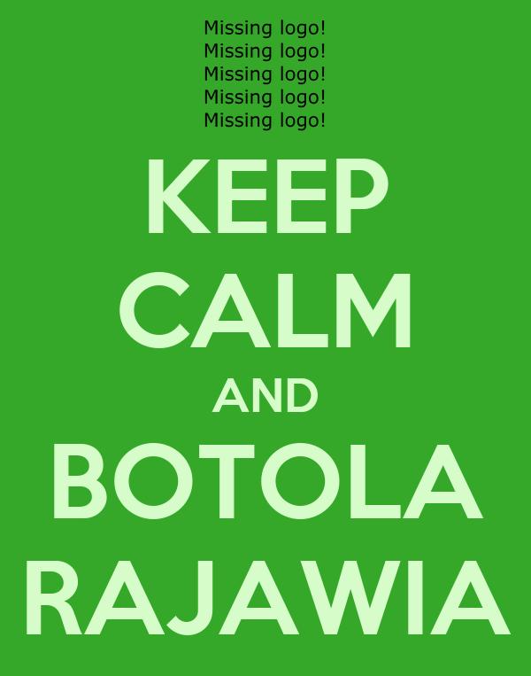 KEEP CALM AND BOTOLA RAJAWIA