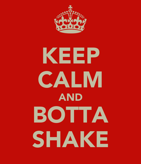 KEEP CALM AND BOTTA SHAKE