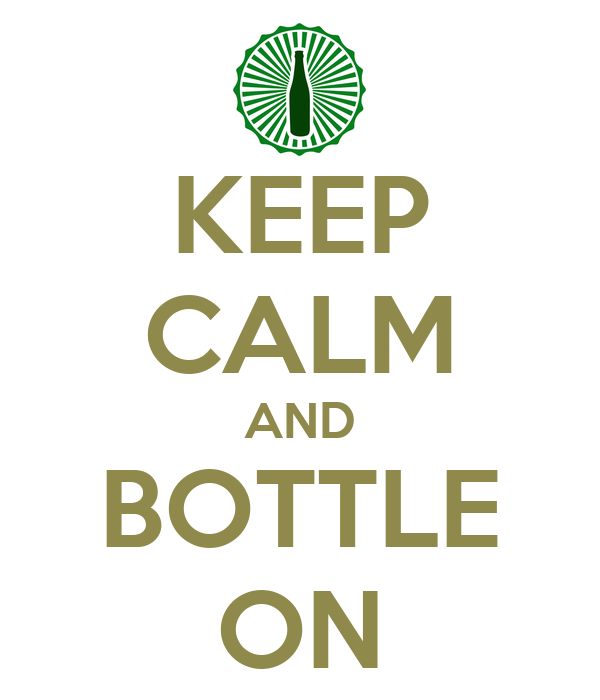 KEEP CALM AND BOTTLE ON