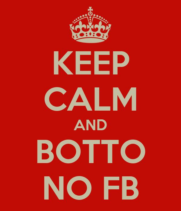 KEEP CALM AND BOTTO NO FB