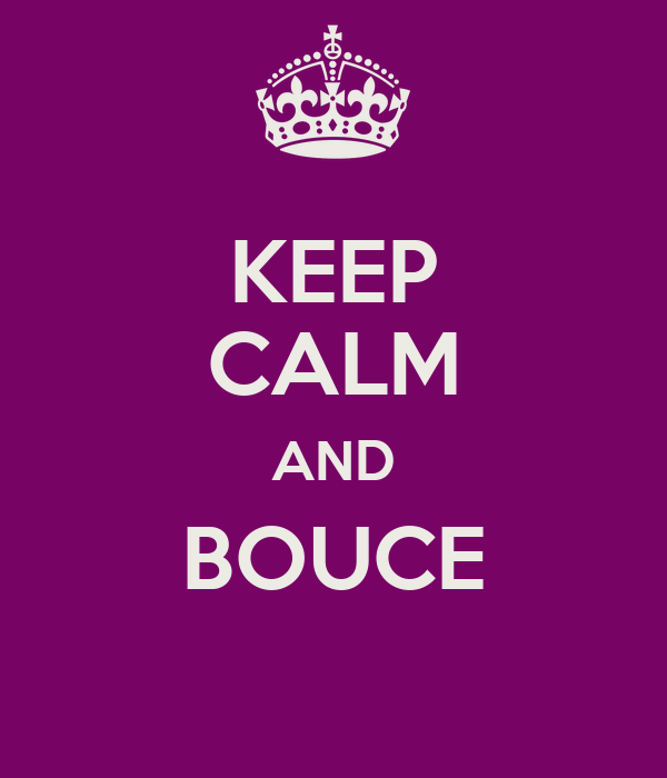KEEP CALM AND BOUCE