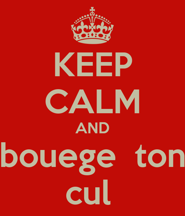KEEP CALM AND  bouege  ton  cul