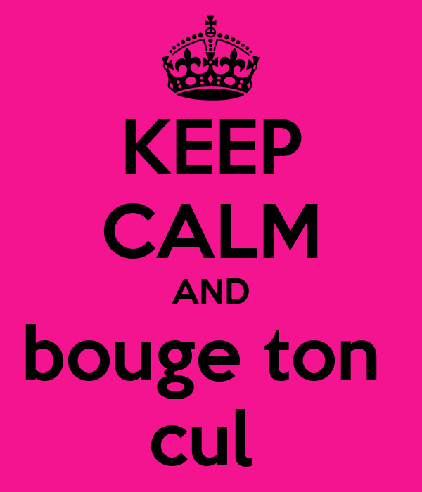 KEEP CALM AND bouge ton  cul