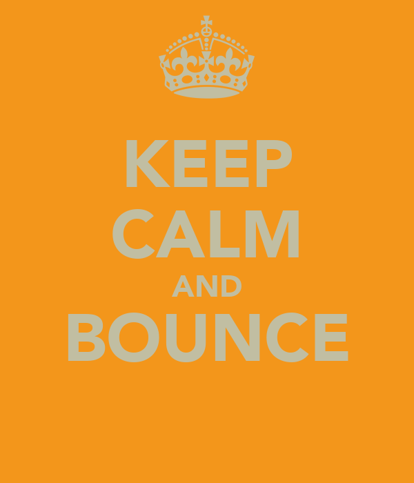 KEEP CALM AND BOUNCE
