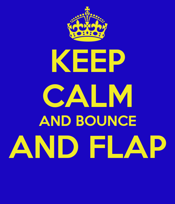 KEEP CALM AND BOUNCE AND FLAP