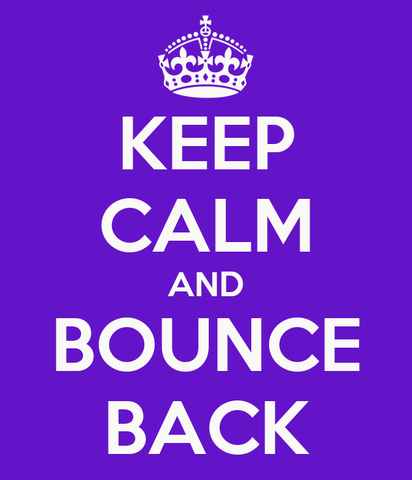 KEEP CALM AND BOUNCE BACK