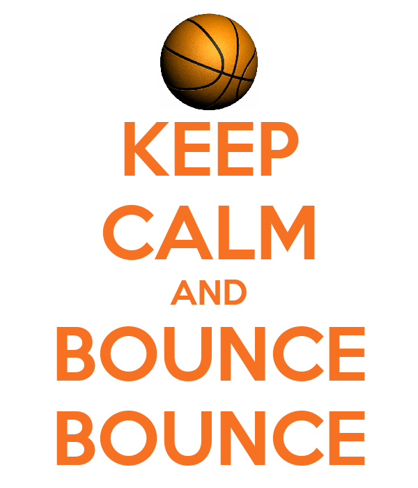 KEEP CALM AND BOUNCE BOUNCE