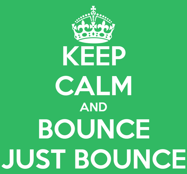 KEEP CALM AND BOUNCE JUST BOUNCE