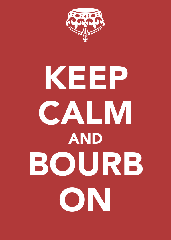 KEEP CALM AND BOURB ON