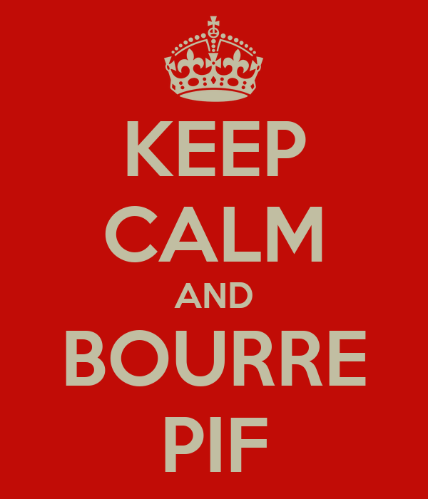 KEEP CALM AND BOURRE PIF