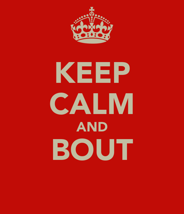 KEEP CALM AND BOUT