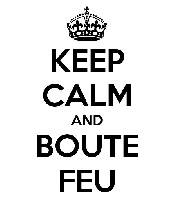 KEEP CALM AND BOUTE FEU