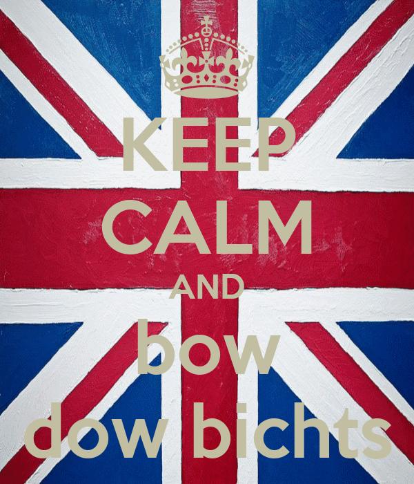 KEEP CALM AND bow dow bichts
