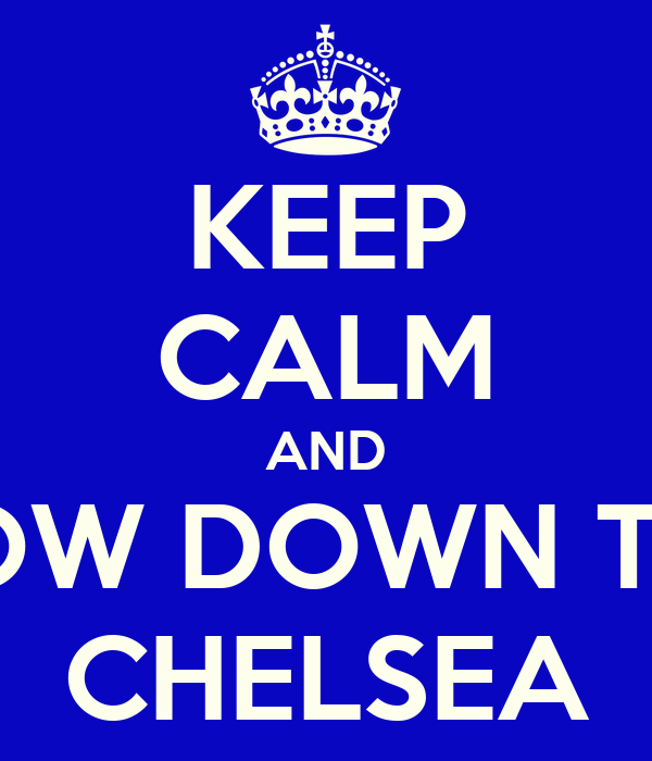 KEEP CALM AND BOW DOWN TO  CHELSEA