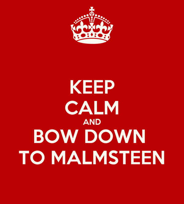 KEEP CALM AND BOW DOWN  TO MALMSTEEN